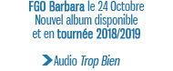FGO Barbara le 24 Octobre Nouvel album disponibleet en tournée 2018/2019 Audio Trop Bien