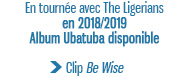 En tournée avec The Ligerians en 2018/2019 Album Ubatuba disponible Clip Be Wise
