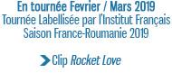 En tournée Fevrier / Mars 2019 Tournée Labellisée par l'Institut Français Saison France-Roumanie 2019 Clip Rocket Love