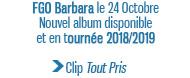 FGO Barbara le 24 Octobre Nouvel album disponible et en tournée 2018/2019 Clip Tout Pris